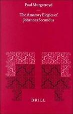 The Amatory Elegies of Johannes Secundus (Mittellateinische Studien Und Texte) (