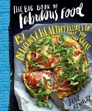The Big Book of Fabulous Food: 152 Delicious & Healthy Recipes to Make You Feel