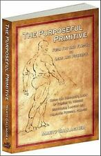The Purposeful Primitive : From Fat and Flaccid to Lean and Powerful - Using the