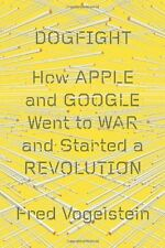 Dogfight: How Apple and Google Went to War and Sta