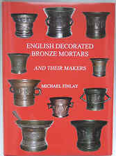ENGLISH DECORATED BRONZE MORTARS AND THEIR MAKERS, Michael Finlay