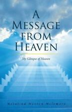 A Message from Heaven : My Glimpse of Heaven by Rosalind Morton-Mclemore...