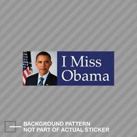 I Miss Obama Bumper Sticker Decal Vinyl barack president democrat