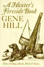 A Hunter's Fireside Book: Tales of Dogs, Ducks, Birds and Guns by Gene Hill