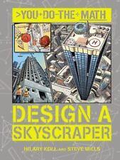 You Do the Math Ser.: Design a Skyscraper by Steve Mills and Hilary Koll...