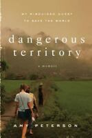 Dangerous Territory: My Misguided Quest to Save the World by Peterson, Amy