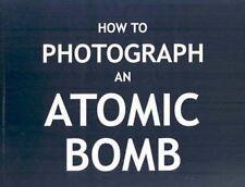 How To Photograph an Atomic Bomb - Soft Cover Edition, , Peter Kuran, Good, 2007