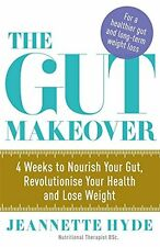 The Gut Makeover: 4 Weeks to Nourish Your Gut, Revolutionise Your Health diet