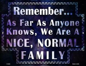 REMEMBER AS FAR AS ANYONE KNOWS WE ARE A NICE NORMAL FAMILY METAL PARKING SIGN