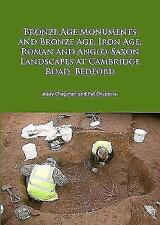 Bronze Age Monuments and Bronze Age, Iron Age, Roman and Anglo-Saxon Landscapes