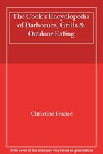 The Cook's Encyclopedia of Barbecues, Grills & Outdoor Eating By Sarah France C