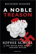 A NOBLE TREASON: THE STORY OF SOPHIE SCHOLL & THE WHITE ROSE REVOLT WW II
