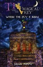 2: Ti and the Magical Key : Where the Sky Is Born by Dana Popov (2015,...