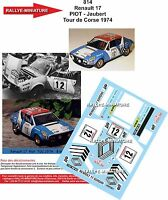 DECALS 1/24 REF 814 RENAULT 17 GORDINI PIOT TOUR DE CORSE 1974 RALLYE RALLY WRC
