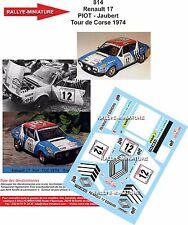 Decals 1/43 réf 814 Renault 17 Piot Tour de Corse 1974