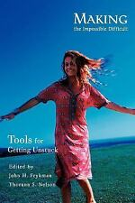 Making the Impossible Difficult : Tools for Getting Unstuck by Thorana Nelson...