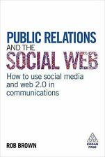 Public Relations and the Social Web : How to Use Social Media and Web 2.0 in...