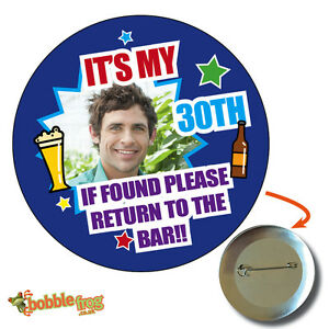 75mm IT'S MY 30 40TH 21 ANY AGE BIRTHDAY BADGE PERSONALISED BADGES PHOTO 633