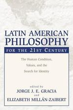 Latin American Philosophy for the 21st Century: The Human Condition, Values, and