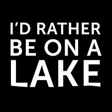 I'D RATHER BE ON A LAKE Sailing Waterski Fishing Oracal Vinyl Decal White