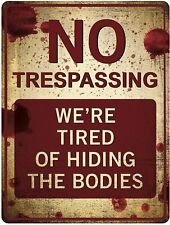 """Funny No Trespassing Sign """"We're Tired of Hiding the Bodies"""" Alluminum 9x12�"""