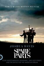 Spare Parts: Four Undocumented Teenagers, One Ugly Robot, and the Battle for th