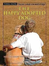 The Happy Adopted Dog: How to Adopt the Perfect Family Dog (Terra Nova Series)