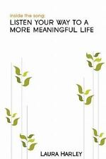 Inside the Song : Listen Your Way to a More Meaningful Life by Laura Harley...