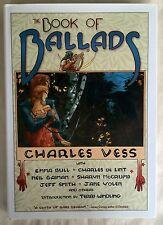 Charles Vess's Book of Ballads Windling Neil Gaiman Jane Yolen Emma Bull 1st hc