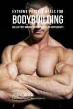 Extreme Protein Meals for Bodybuilding : Bulk up Fast Without Muscle Shakes...