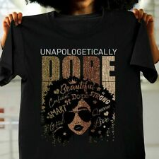 Unapologetically Dope Black Pride Melanin African American Gift T-Shirt S-3XL