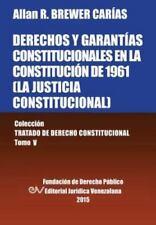 Derechos y Garantias Constitucionales en la Constitucion de 1961 (la Justicia...