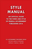 Style Manual 2016 : An Official Guide to the Form and Style of Federal Govern...