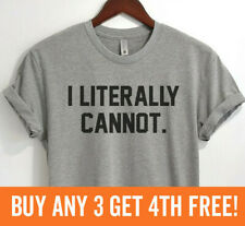 I Literally Cannot Shirt Funny Cute Quote Saying Shirt Unisex XS-XXL