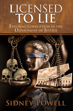 Licensed to Lie Exposing Corruption in the Department of Justice by Sidney Powel
