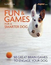 Fun and Games for a Smarter Dog: 50 Great Brain Games to Engage Your Dog: By ...