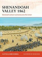 Shenandoah Valley 1862: Stonewall Jackson outmaneuvers the ... by Donnell, James