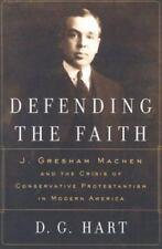 Defending the Faith : J. Gresham Machen and the Crisis of Conservative Protestan