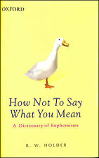 How Not to Say What You Mean: A Dictionary of Euphemisms (Oxford Paperback Ref..