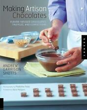 Making Artisan Chocolates : Flavor-Infused Chocolates, Truffles, and Confections