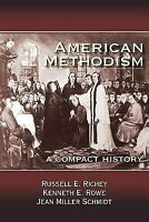 American Methodism: A Compact History: By Russell E. Richey, Kenneth E Rowe, ...