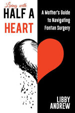 Living with HALF A HEART: A Mother's Guide to Navigating Fontan Surgery