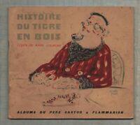 HISTOIRE DU TIGRE EN BOIS. Album du Père Castor. 1945. Images de A. PAUL