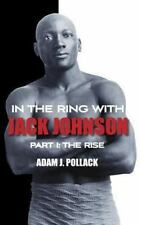 In the Ring with Jack Johnson - Part I : The Rise: By Pollack, Adam J.