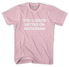 You Looked Better On Instagram Unisex T shirt All Sizes Colours