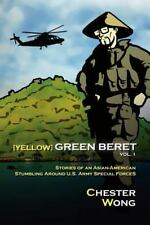 Yellow Green Beret: Stories Of An Asian-American Stumbling Around U.S. Army S...
