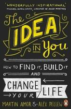 The Idea in You: How to Find It, Build It, and Change Your Life by Pellew, Alex,