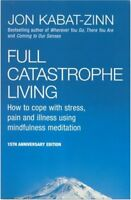 Full Catastrophe Living: How to cope with stress, pain and illness using mindf,