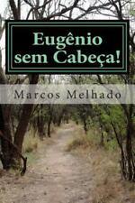 Eugênio Sem Cabeça - 1ª Parte - Êxodo : As Histórias de Eugênio Na Busca Pelo...