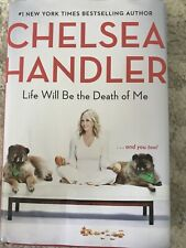 LIFE WILL BE THE DEATH OF ME by Chelsea Handler (Hardback | English) 1st Ed